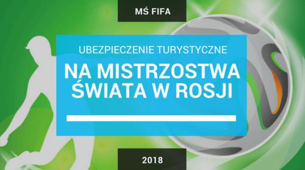 Ubezpieczenie turystyczne do Rosji na MŚ FIFA 2018-min